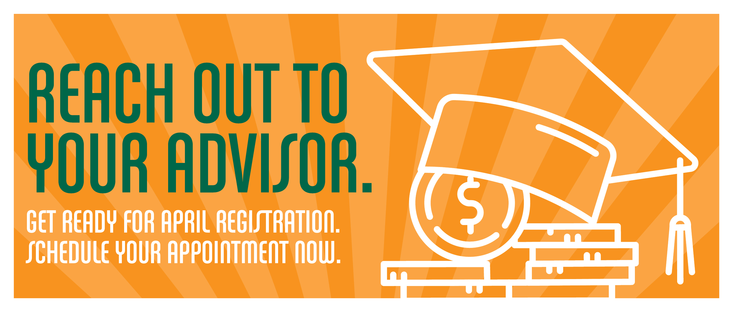 Reach out to your advisor. Get ready for April registration. Schedule your appointment now.